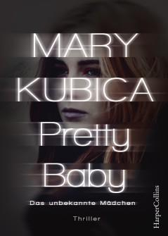 Pretty Baby das unbekannte Mädchen von Mary Kubica erschienen im Harper Collins Verlag