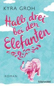 Halb drei bei den Elefanten von Kyra Groh erschienen im Blanvalet Verlag